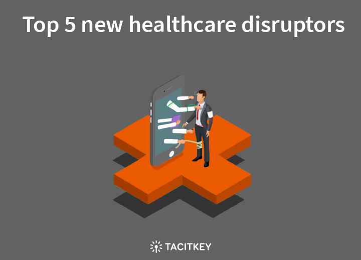 Top 5 healthcare disruptor